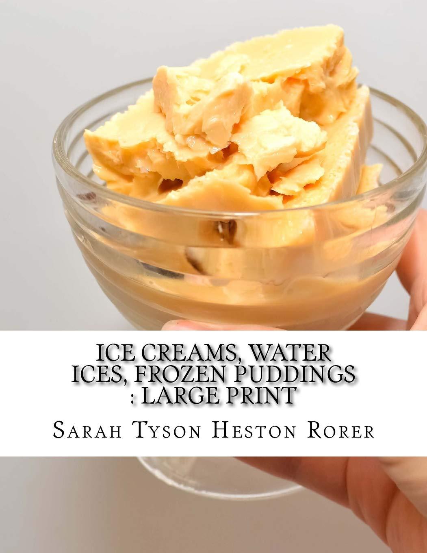 Ice Creams, Water Ices, Frozen Puddings: Large Print: Amazon.es: Sarah Tyson Heston Rorer: Libros en idiomas extranjeros