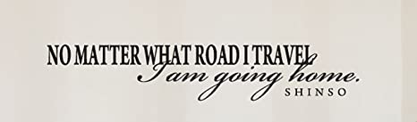 Vinyl Wall Decal L015Nomatteriii7ET Wall Quotes No matter what road I travel I am going home Vinyl Sticker