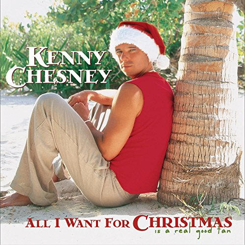kenny chesney all i want for christmas is a real good tan amazoncom music - Kenny Chesney Christmas