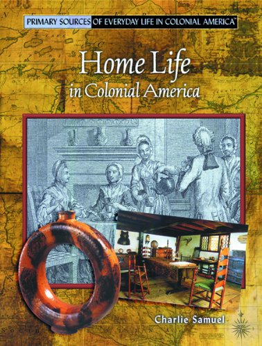 Download Home Life in Colonial America (Primary Sources of Everyday Life in Colonial America) pdf