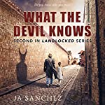 What the Devil Knows: The Landlocked Series, Book 2 | JA Sanchez