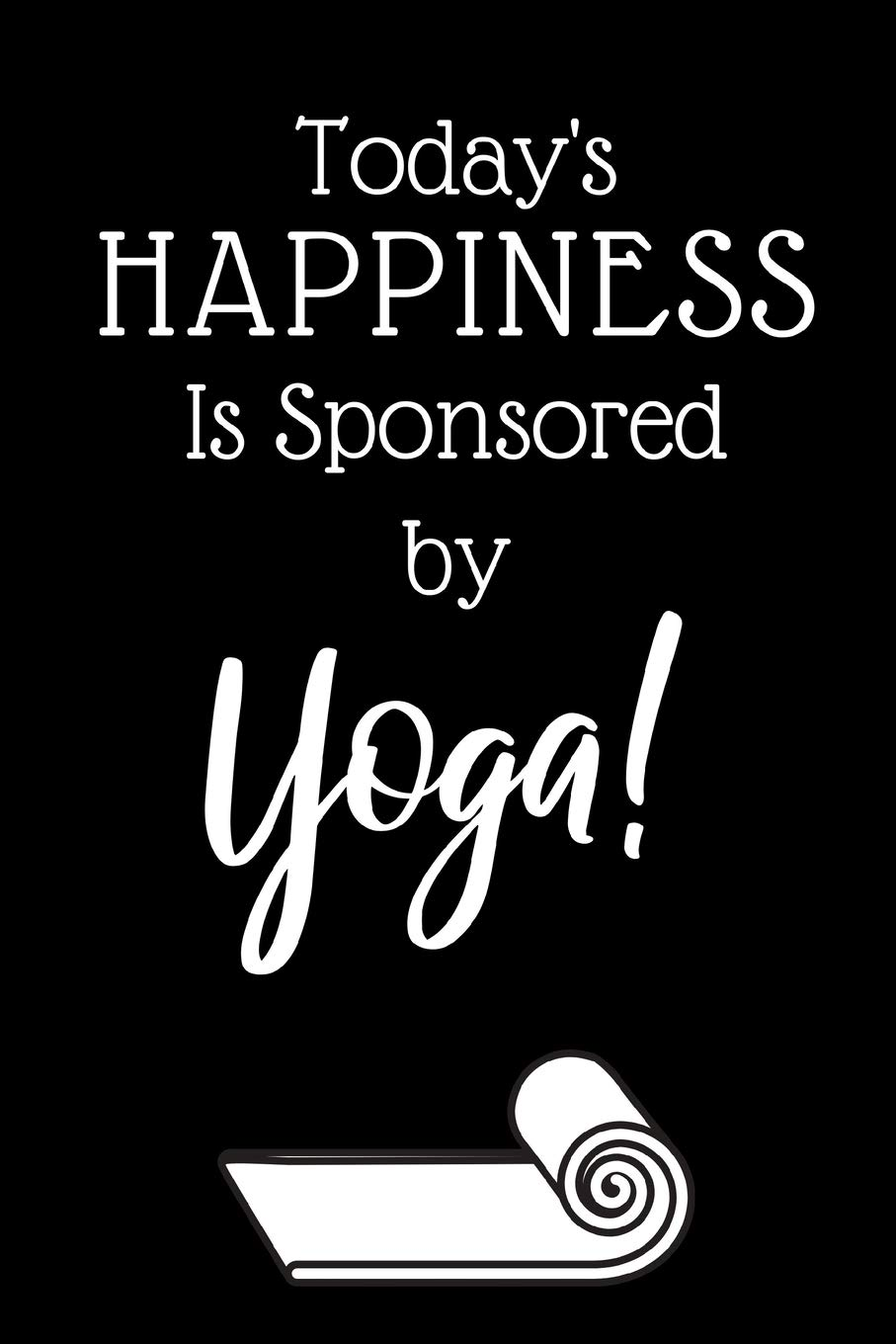 Todays Happiness Is Sponsored By Yoga: Fun Yoga Notebooks ...