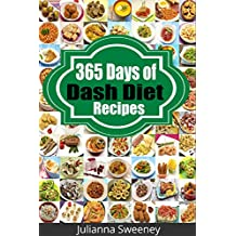 Dash Diet: 365 Days of Low Salt, Dash Diet Recipes For Lower Cholesterol, Lower Blood Pressure and Fat Loss Without Medication (Dash Diet Recipes, Weight ... Diabetes, Low Sodium, Dash Diet Cookbook)