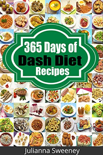 Dash Diet: 365 Days of Low Salt, Dash Diet Recipes For Lower Cholesterol, Lower Blood Pressure and Fat Loss Without Medication (Dash Diet Recipes, Weight ... Diabetes, Low Sodium, Dash Diet Cookbook) by Julianna Sweeney