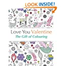 Love You Valentine: The Gift of Colouring: The perfect anti-stress colouring book for Valentine's Day