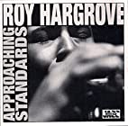 Roy Hargrove Approaching Standards by Roy…