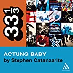 U2's Achtung Baby: Meditations on Love in the Shadow of the Fall (33 1/3 Series) | Stephen Catanzarite