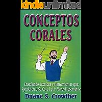 CONCEPTOS CORALES: Enseñando Técnicas y Herramientas que Ayudarán a Su Coro Lucir Maravillosamente (Techniques for… book cover