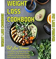 Weight Loss Cookbook -  Fat Loss Forever: Get Ready For 2018 With The Complete WW Smart Points Guide to A Permanent Weight Lost Include 90 Day Meal Plan