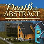 Death in the Abstract: A Katherine Sullivan Mystery | Emily Barnes