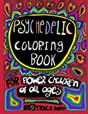 Psychedelic Coloring Book: Coloring Book for Flower Children of All Ages