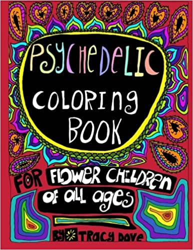 Psychedelic Coloring Book: Coloring Book for Flower Children of All ...