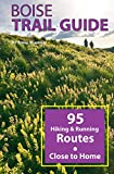 Boise Trail Guide: 95 Hiking and Running Routes Close to Home, 3rd ed