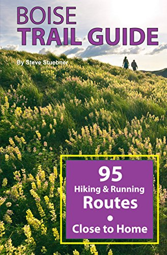 (Boise Trail Guide: 95 Hiking and Running Routes Close to Home, 3rd ed)