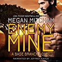 Enemy Mine: The Base Branch Series, Book 1 Audiobook by Megan Mitcham Narrated by Jeffrey Kafer