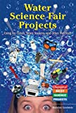 Water Science Fair Projects Using Ice Cubes, Super Soakers, and Other Wet Stuff, Madeline P. Goodstein, 0766021246