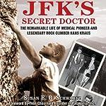 JFK's Secret Doctor: The Remarkable Life of Medical Pioneer and Legendary Rock Climber Hans Kraus | E.B. Schwartz