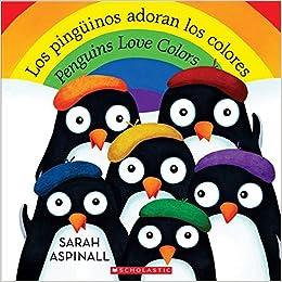 Los Pingüinos Adoran Los Colores. Penguins Love Colors Spanish: Amazon.es: Aspinall, Sarah, Aspinall, Sarah: Libros en idiomas extranjeros