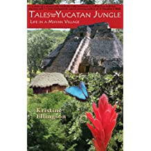 Tales from the Yucatan Jungle: Life in a Mayan Village