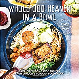 Wholefood heaven in a bowl vegetarian and vegan recipes from wholefood heaven in a bowl vegetarian and vegan recipes from londons popular food truck david bailey charlotte bailey 9781423648024 amazon books forumfinder Images