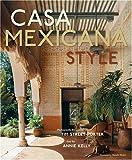 Casa Mexicana Style, Annie Kelly, 158479528X