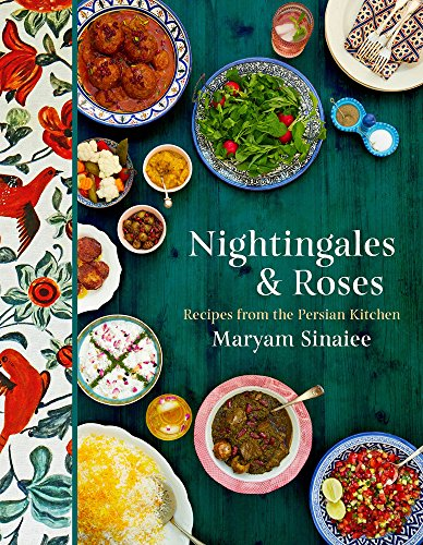 Nightingales and Roses: Recipes from the Persian Kitchen by Maryam Sinaiee