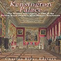 Kensington Palace: The History of One of the British Royal Family's Most Famous Residences Audiobook by  Charles River Editors Narrated by Kenneth Ray