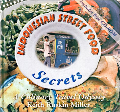 Indonesian Street Food Secrets: A Culinary Travel Odyssey by Keith Ruskin Miller