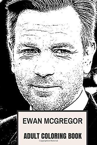 Download Ewan McGregor Adult Coloring Book: BAFTA and Golden Globe Winner, Trainspotting Star and UNICEF Ambassador Inspired Adult Coloring Book (Ewan McGregor Books) pdf