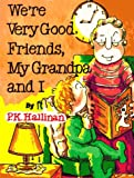 We're Very Good Friends, My Grandpa and I, P. K. Hallinan, 0824985494