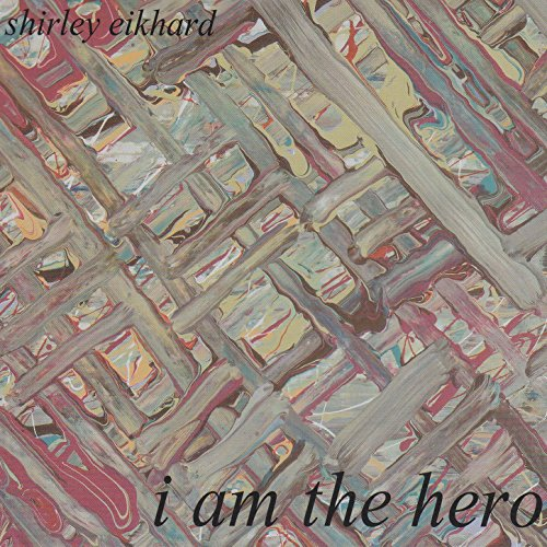 I Am The Hero by Shirley Eikhard