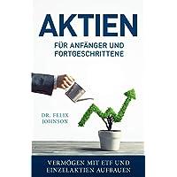 Aktien für Anfänger und Fortgeschrittene - Vermögen mit ETF und Einzelaktien aufbauen