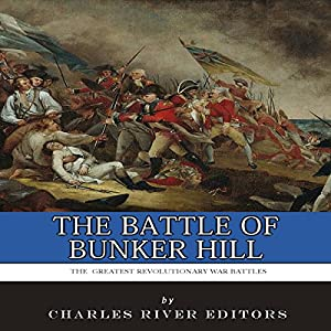 The Greatest Revolutionary War Battles: The Battle of Bunker Hill Audiobook