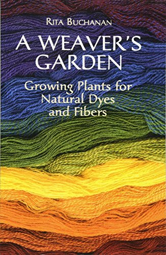 A Weaver's Garden: Growing Plants for Natural Dyes and Fibers - Natural Dye Plants
