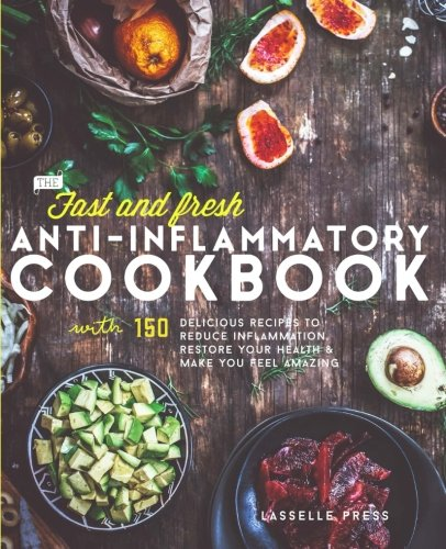 Fast & Fresh Anti-Inflammatory Cookbook: 150 Delicious Recipes To Reduce Inflammation, Restore Your Health & Make You Feel Amazing (The Anti-Inflammatory Diet & Anti-Inflammtory Cookbook Series)