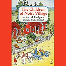 Children of the Noisy Village Audiobook by Astrid Lindgren Narrated by Catherine Byers