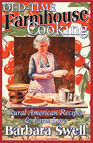 Old-Time Farmhouse Cooking: Rural American Recipes & Farm Lore by [Swell, Barbara]