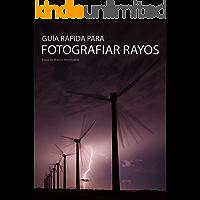 Fotografiar rayos: Guía rápida para disfrutar de las tormentas. (Guías rápidas de fotografía nº 2)