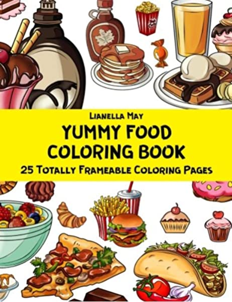 - Yummy Food Coloring Book - 25 Totally Frameable Coloring Pages  (9781987453546): May, Lianella: Books - Amazon.com