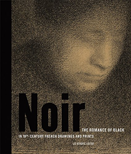 - Noir: The Romance of Black in 19th-Century French Drawings and Prints