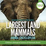 Science Facts for Kids! Largest Land Mammals - Animal Encyclopedia - Children's Biological Science of Mammals Books