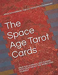 The Space Age Tarot Cards: HAVE FUN LEARNING AND PLAYING WITH IDEAS ABOUT THE WORLD AND YOURSELF (Spiritual Yoga)