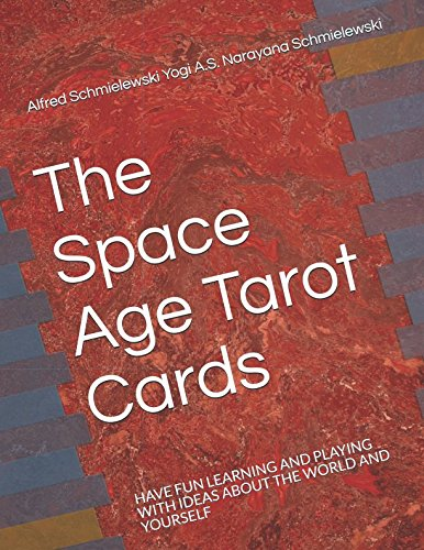 The Space Age Tarot Cards: HAVE FUN LEARNING AND PLAYING WITH IDEAS ABOUT THE WORLD AND YOURSELF (Spiritual Yoga) (Nuclear Playing Cards)