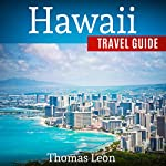 Hawaii Travel Guide: The Real Travel Guide From a Traveler - All You Need To Know About Hawaii | Thomas Leon