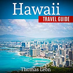 Hawaii Travel Guide: The Real Travel Guide From a Traveler - All You Need To Know About Hawaii
