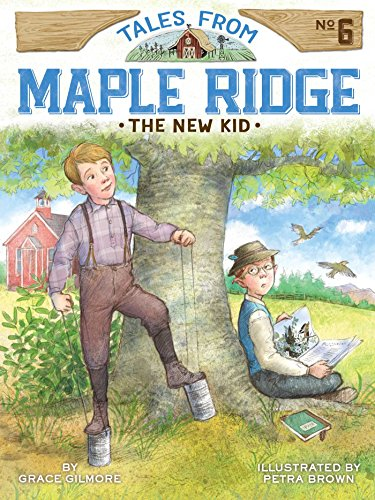 The New Kid (Tales from Maple Ridge) (Grace From Little House On The Prairie)