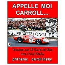 Appelle moi Carroll: Vainqueur aux 24 Heures du Mans avec Carroll Shelby (French Edition)