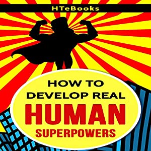 How to Develop Real Human Superpowers Audiobook