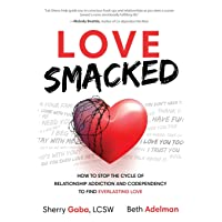 Love Smacked: How to Stop the Cycle of Relationship Addiction and Codependency to...