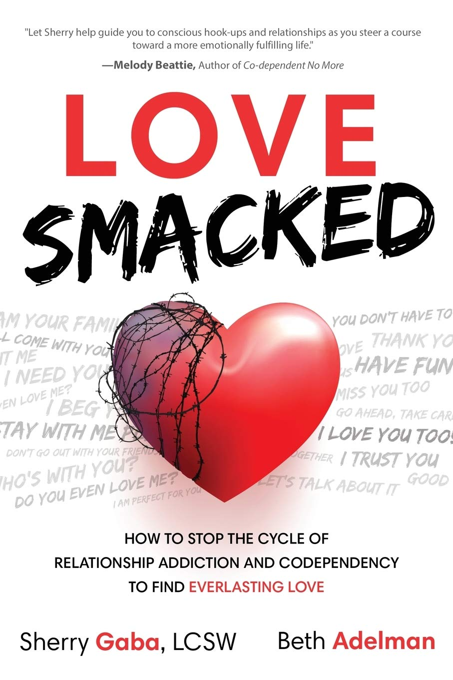 Love Smacked How to Stop the Cycle of Relationship Addiction and ...
